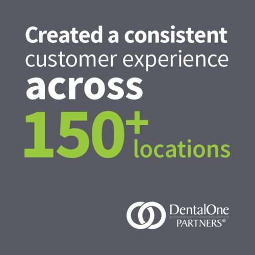 DentalOne Partners: Created A Consistent Customer Experience Across 150+ Locations